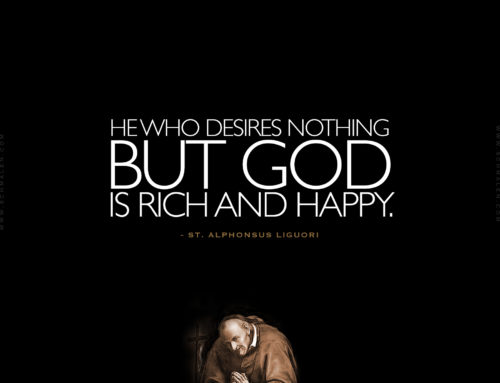 """He who desires nothing but God is rich and happy."""
